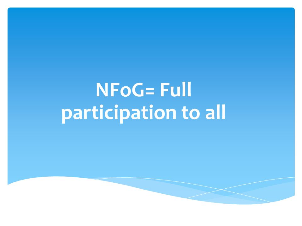 NFoG= Full participation to all