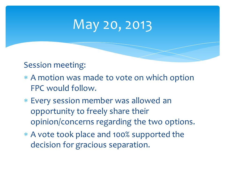 Session meeting:  A motion was made to vote on which option FPC would follow.