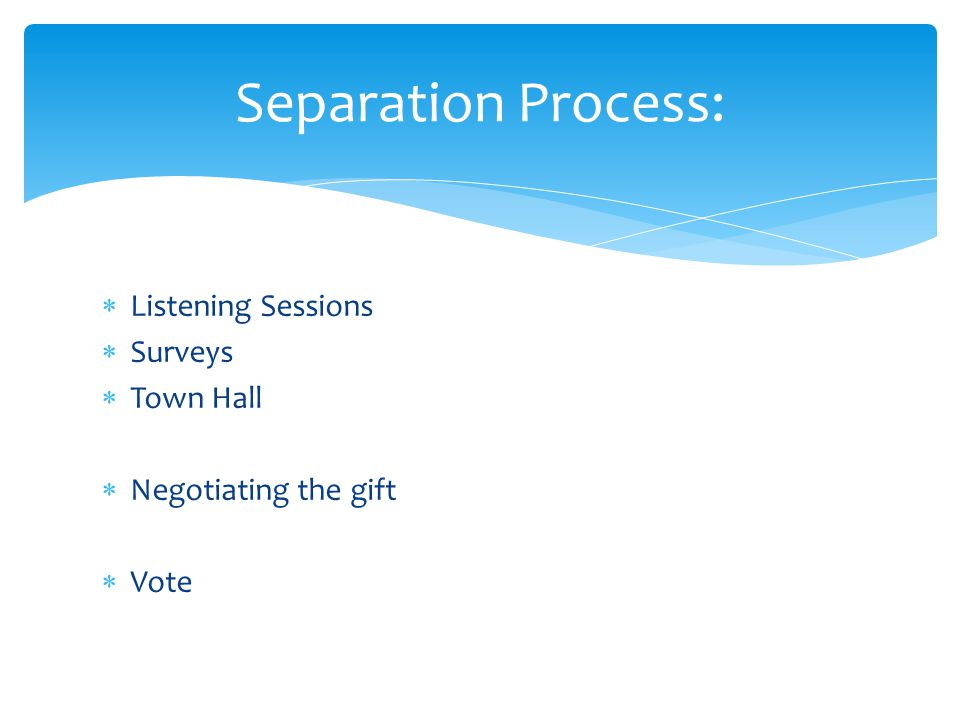  Listening Sessions  Surveys  Town Hall  Negotiating the gift  Vote Separation Process: