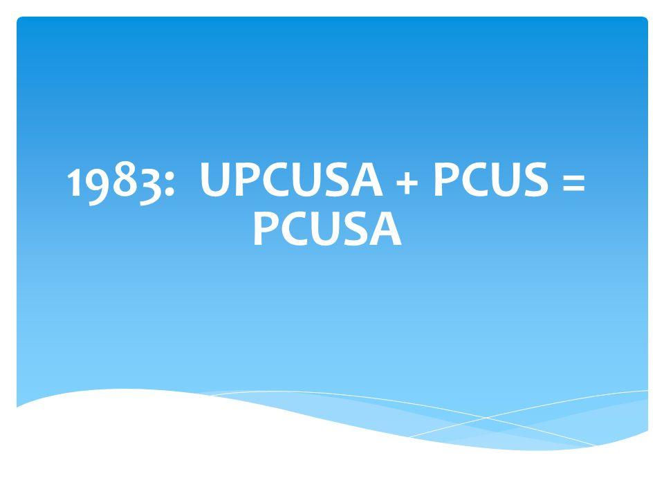 1983: UPCUSA + PCUS = PCUSA