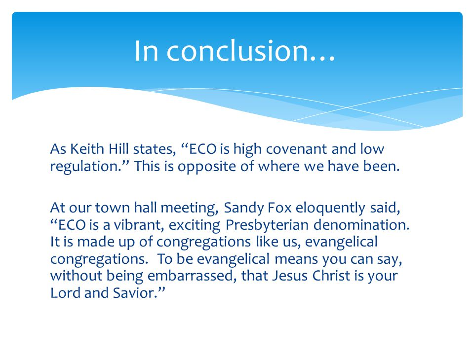 As Keith Hill states, ECO is high covenant and low regulation. This is opposite of where we have been.