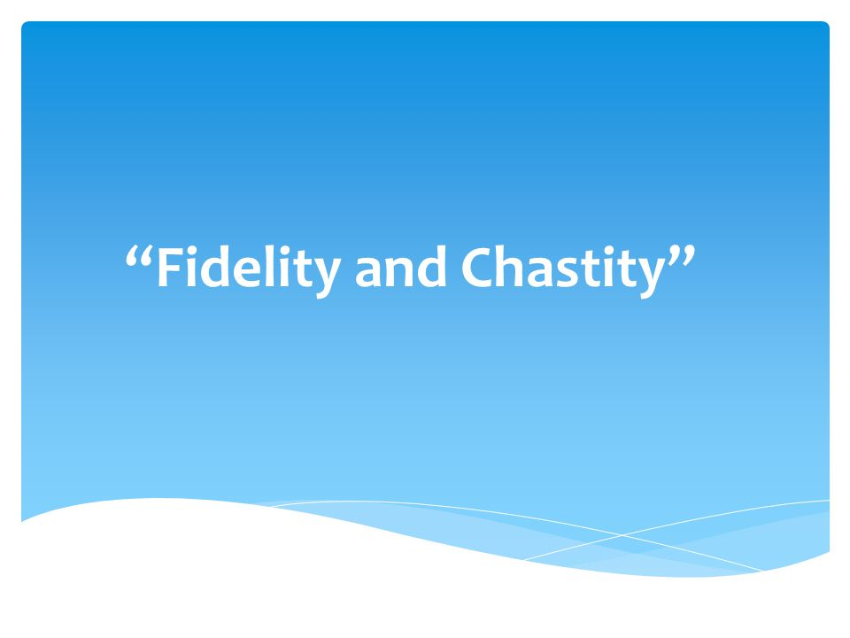 Fidelity and Chastity