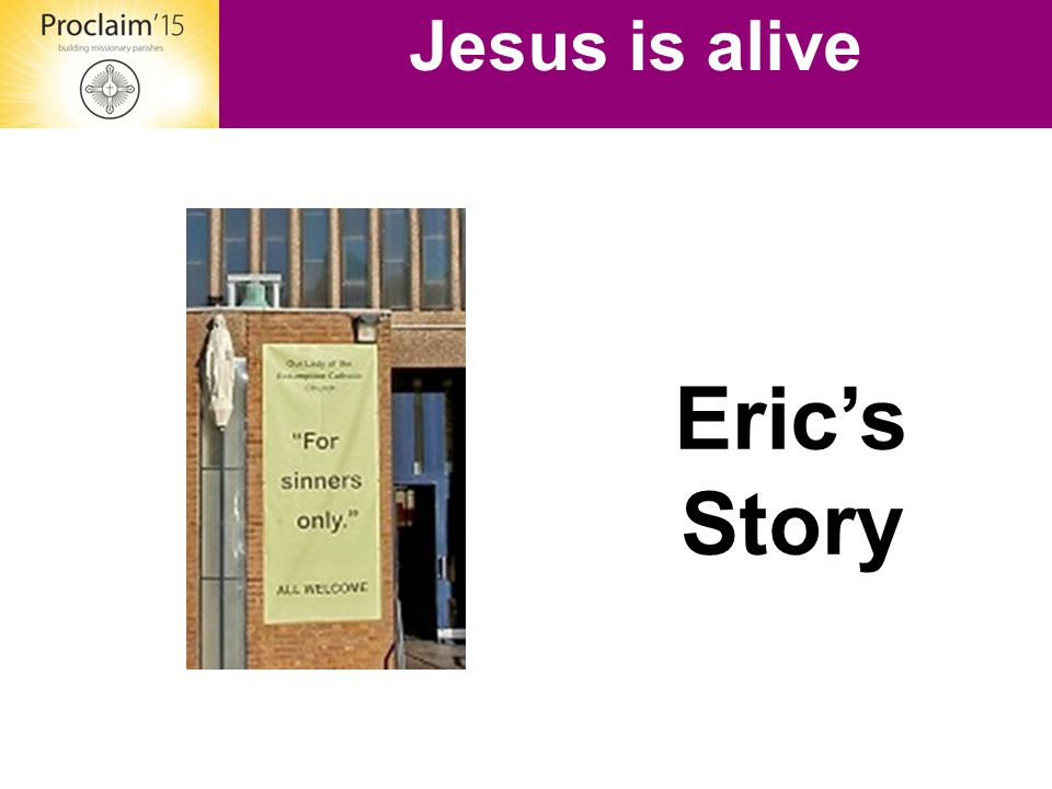 Jesus is alive Eric's Story
