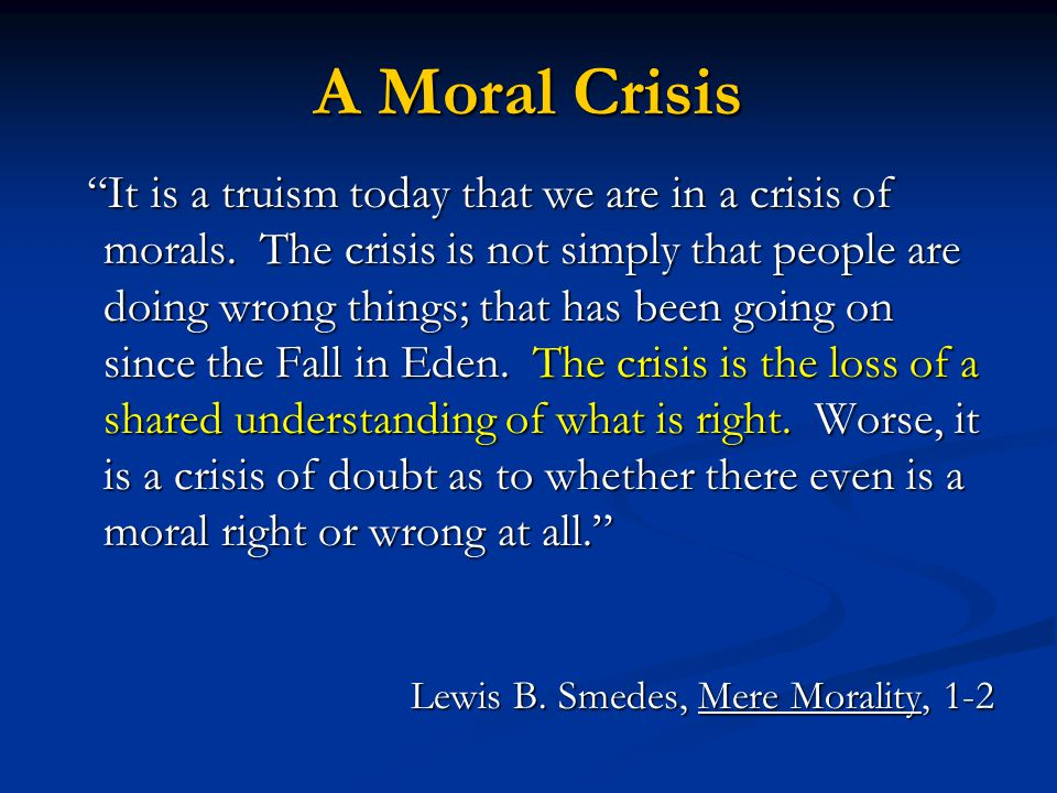 "A Moral Crisis ""It is a truism today that we are in a crisis of morals. The crisis is not simply that people are doing wrong things; that has been goi"