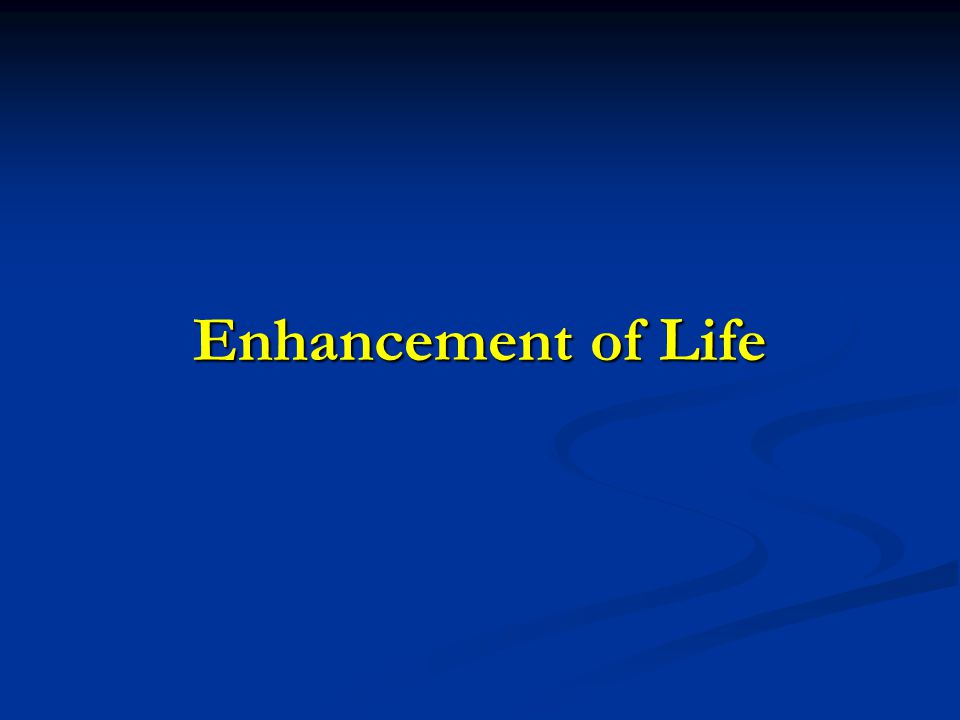 Enhancement of Life
