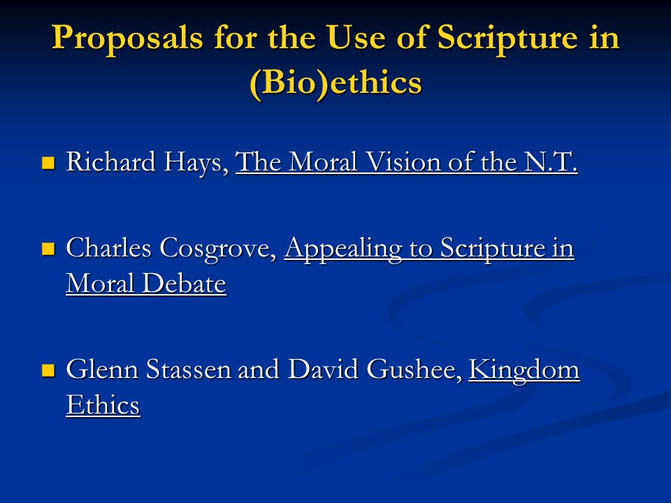 Proposals for the Use of Scripture in (Bio)ethics Richard Hays, The Moral Vision of the N.T.