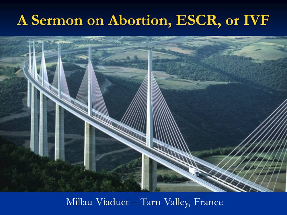 A Sermon on Abortion, ESCR, or IVF Millau Viaduct – Tarn Valley, France