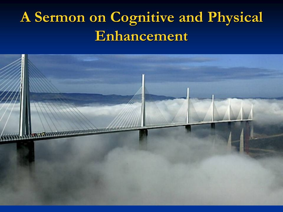 A Sermon on Cognitive and Physical Enhancement