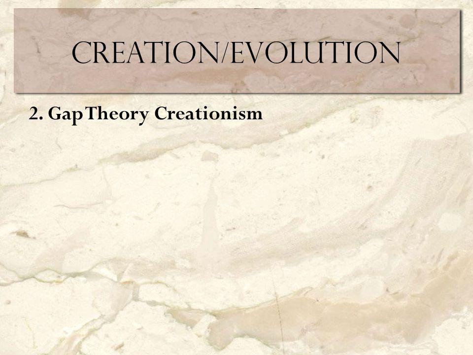 Creation/Evolution 2. Gap Theory Creationism