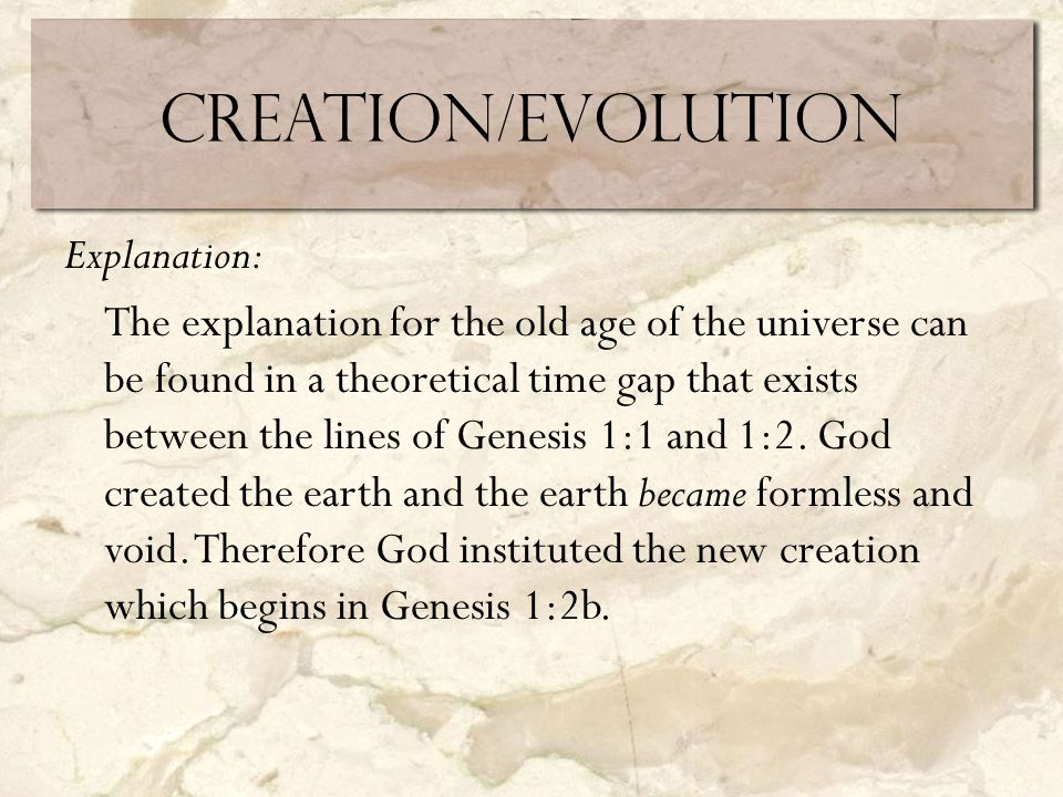 Creation/Evolution Explanation: The explanation for the old age of the universe can be found in a theoretical time gap that exists between the lines of Genesis 1:1 and 1:2.