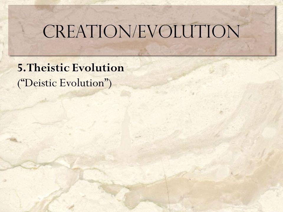 Creation/Evolution 5. Theistic Evolution ( Deistic Evolution )