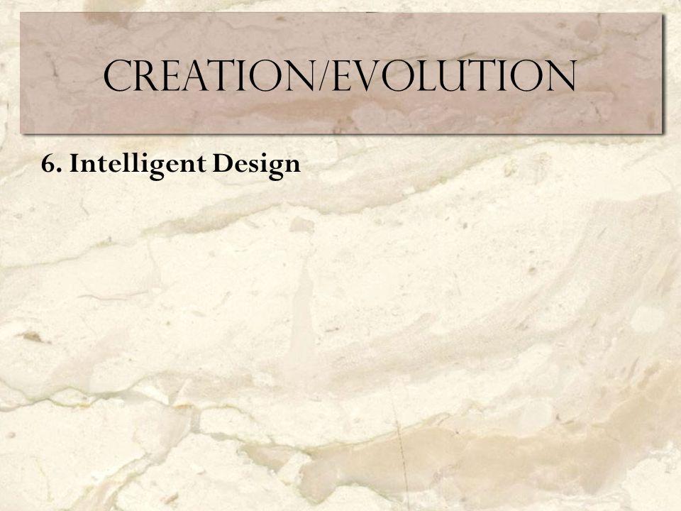 Creation/Evolution 6. Intelligent Design