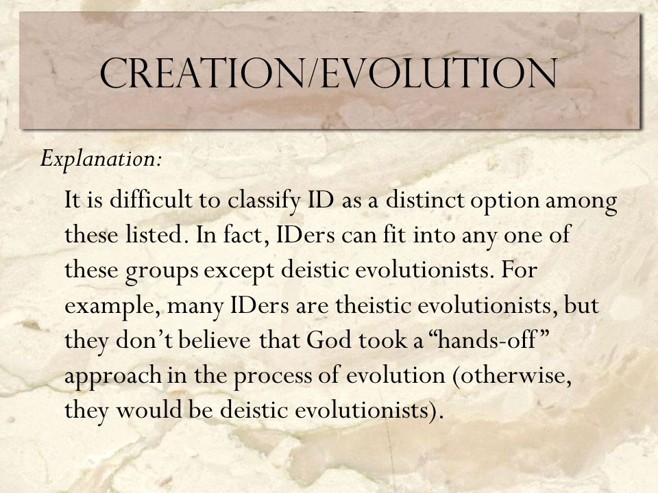 Creation/Evolution Explanation: It is difficult to classify ID as a distinct option among these listed.