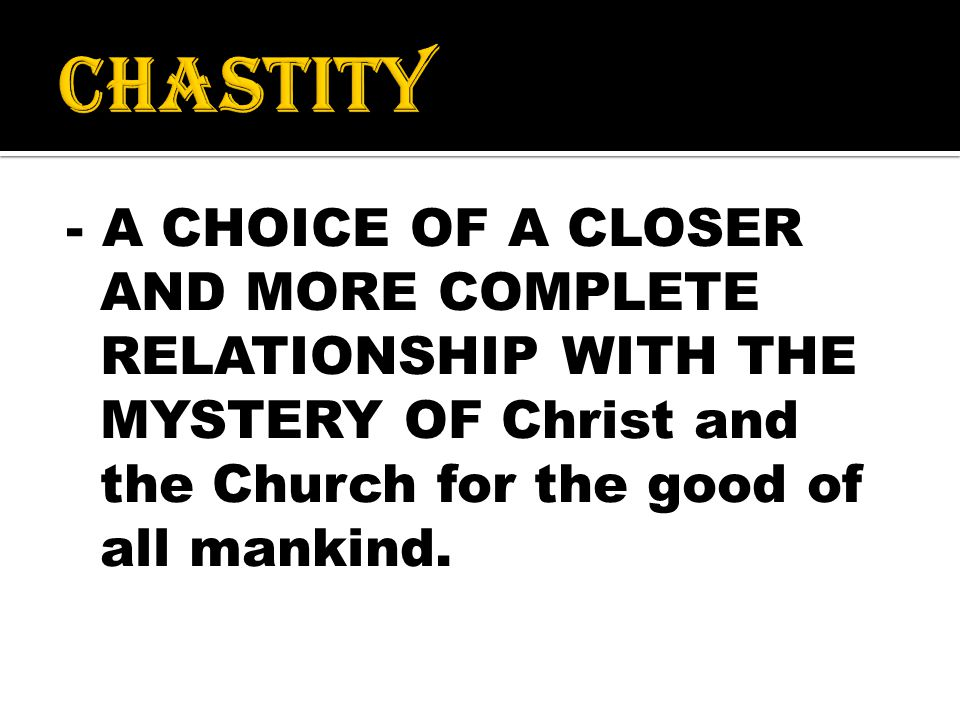 - A CHOICE OF A CLOSER AND MORE COMPLETE RELATIONSHIP WITH THE MYSTERY OF Christ and the Church for the good of all mankind.