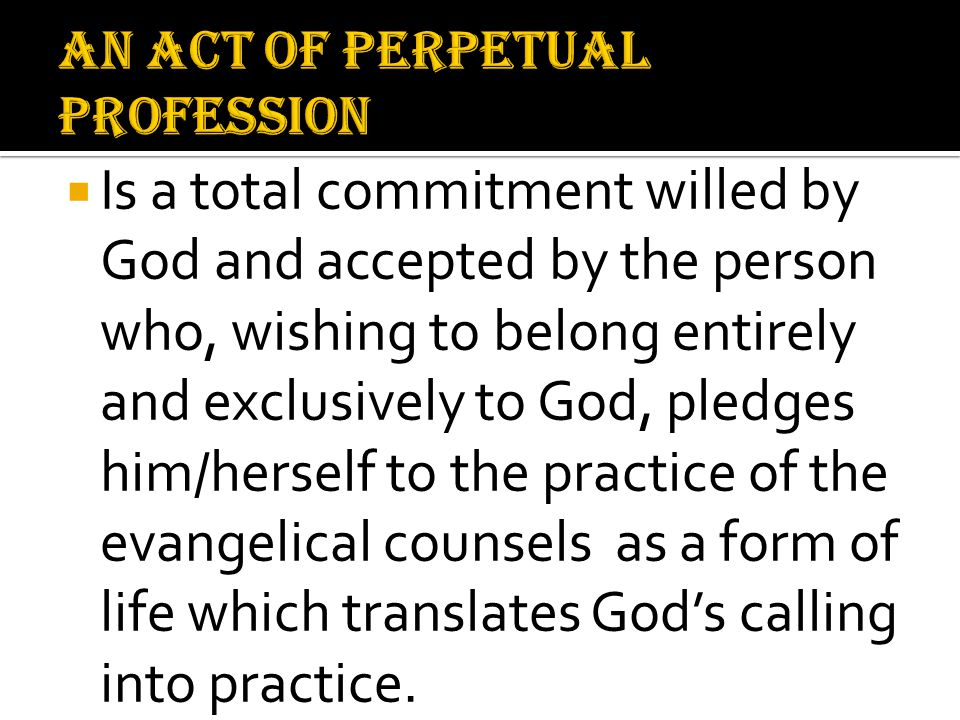  Is a total commitment willed by God and accepted by the person who, wishing to belong entirely and exclusively to God, pledges him/herself to the pr