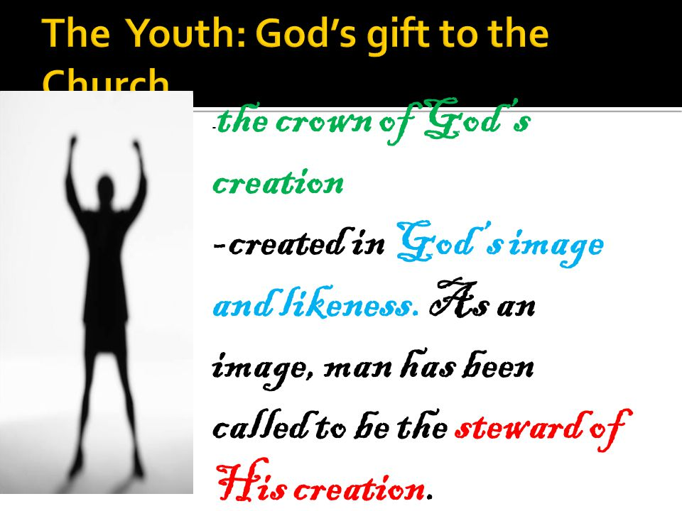 - the crown of God's creation -created in God's image and likeness. As an image, man has been called to be the steward of His creation.