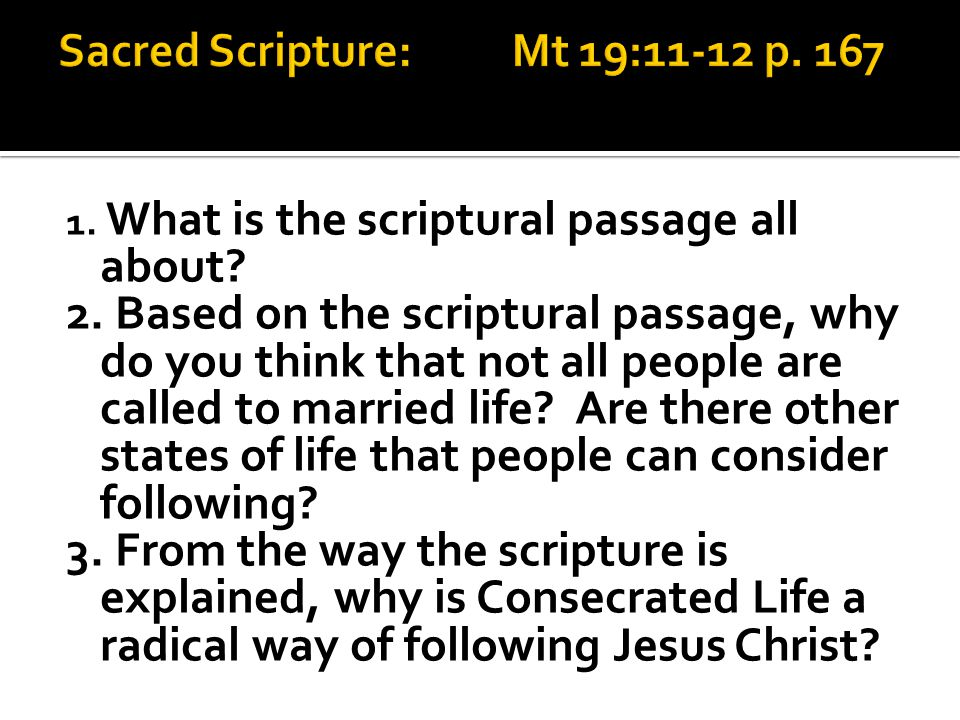1. What is the scriptural passage all about? 2. Based on the scriptural passage, why do you think that not all people are called to married life? Are