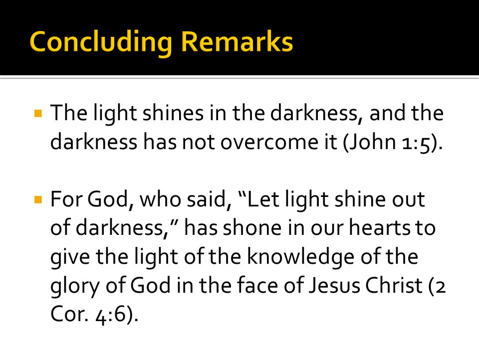  The light shines in the darkness, and the darkness has not overcome it (John 1:5).