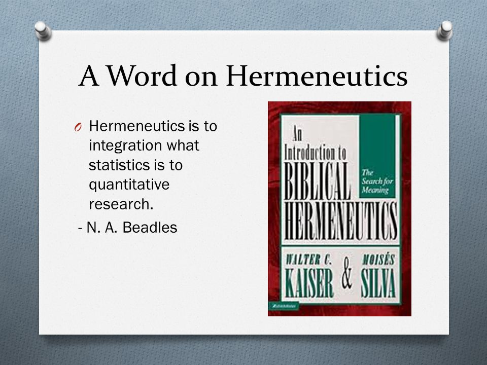 A Word on Hermeneutics O Hermeneutics is to integration what statistics is to quantitative research.