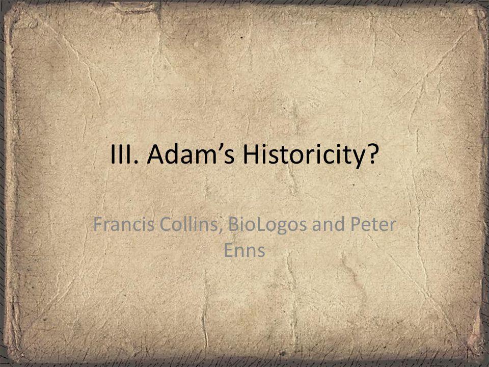 III. Adam's Historicity Francis Collins, BioLogos and Peter Enns