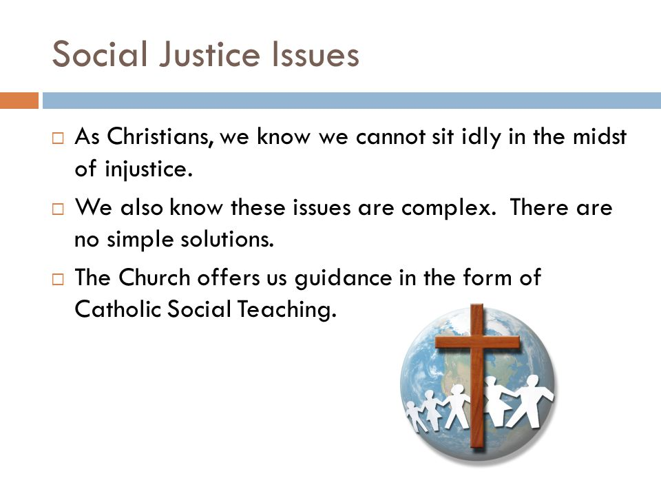 Social Justice Issues  As Christians, we know we cannot sit idly in the midst of injustice.