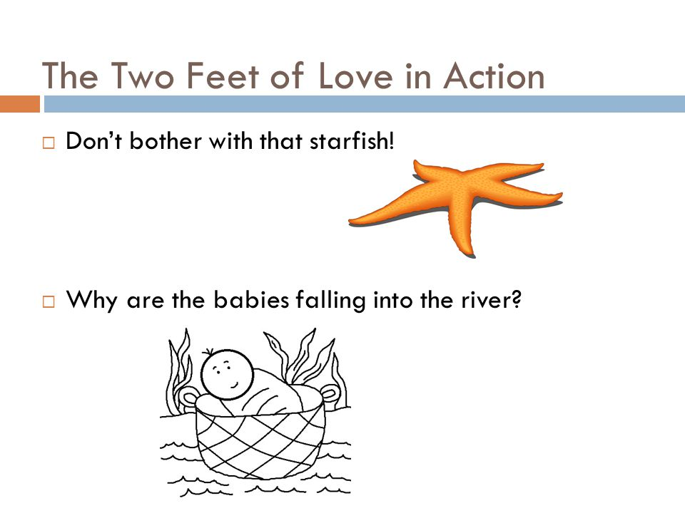 The Two Feet of Love in Action  Don't bother with that starfish.