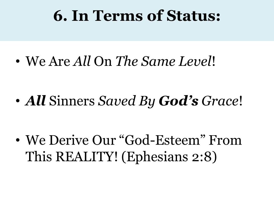 6. In Terms of Status: We Are All On The Same Level.