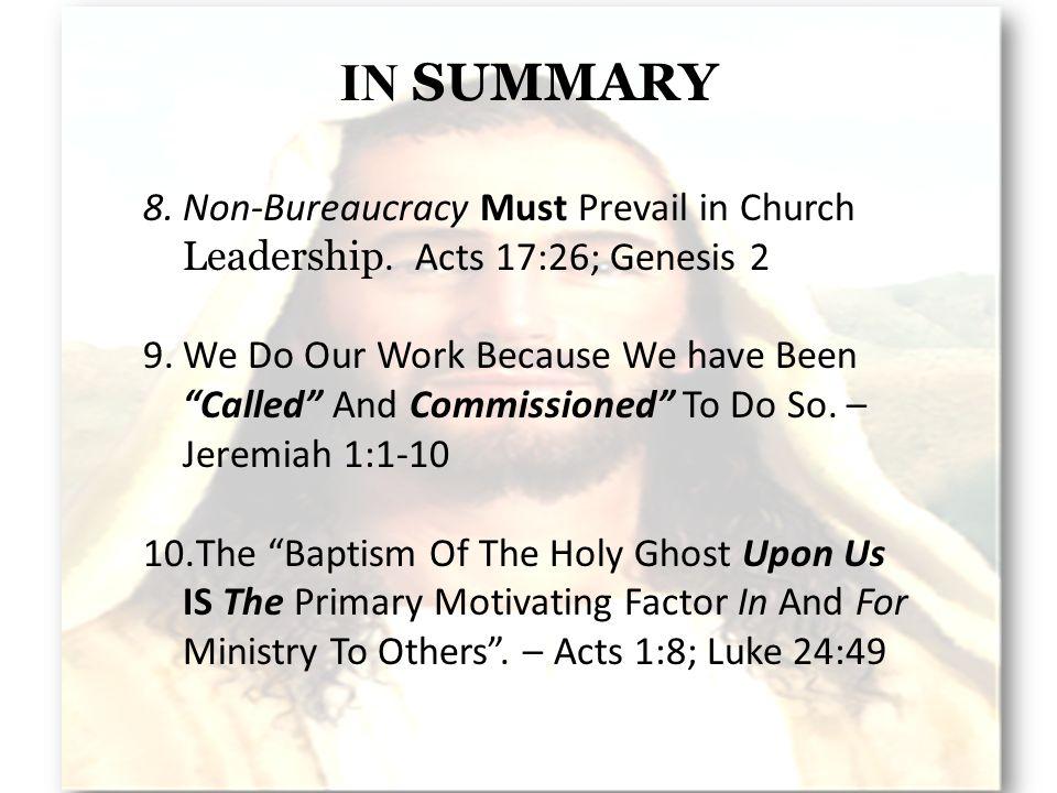 IN SUMMARY 8.Non-Bureaucracy Must Prevail in Church Leadership.