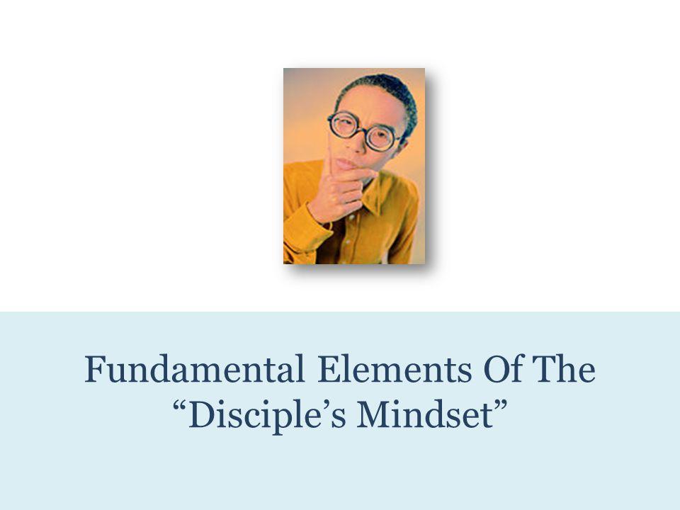 Fundamental Elements Of The Disciple's Mindset