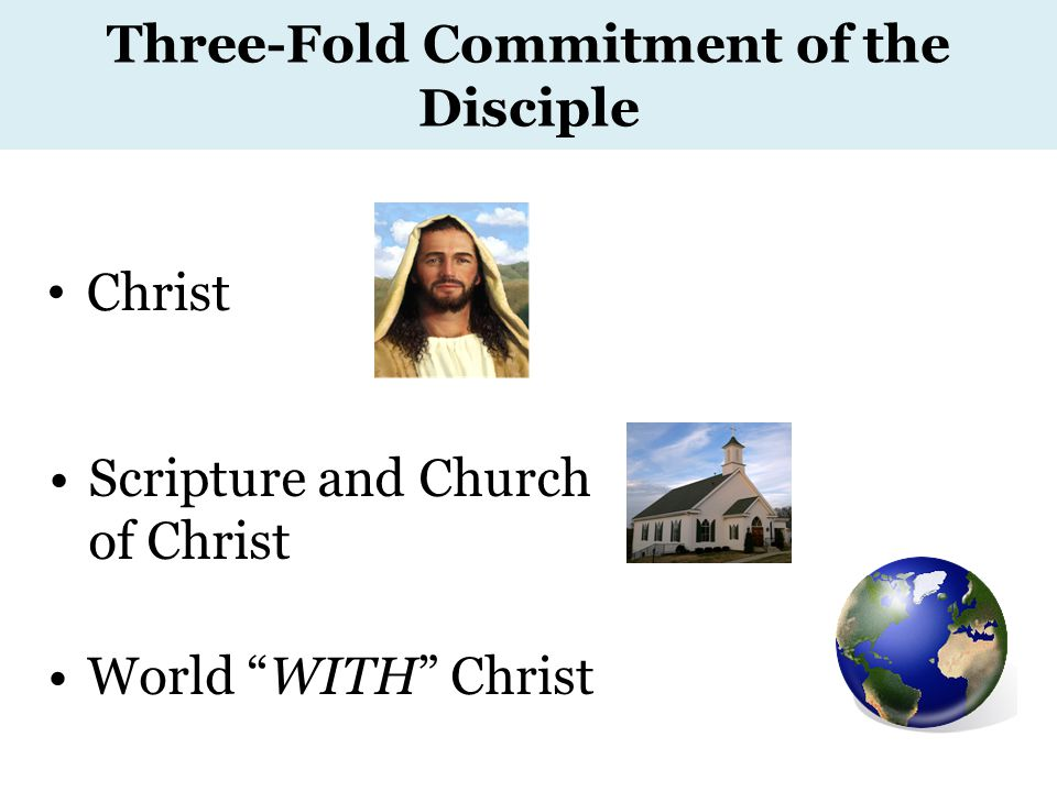 Three-Fold Commitment of the Disciple Christ Scripture and Church of Christ World WITH Christ