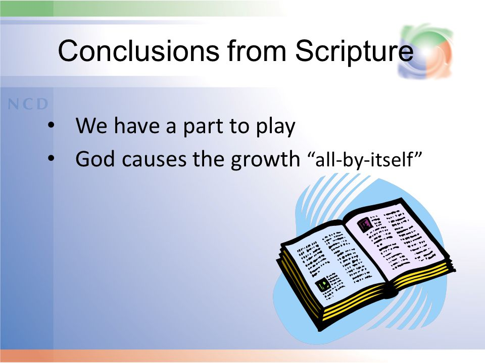 Conclusions from Scripture We have a part to play God causes the growth all-by-itself