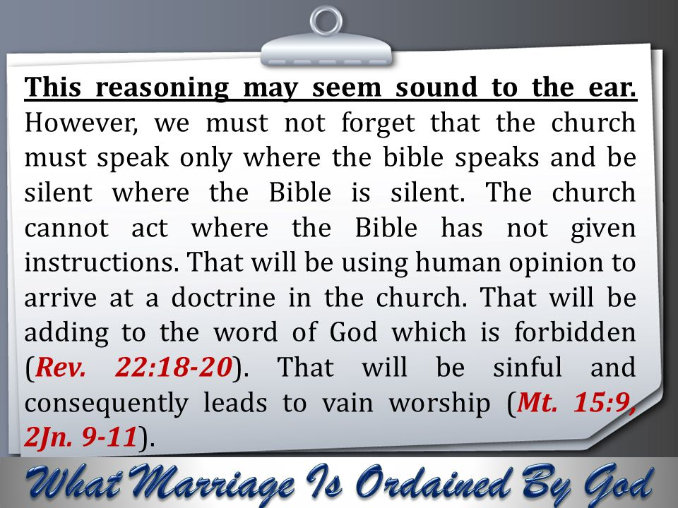 Your Logo This reasoning may seem sound to the ear. However, we must not forget that the church must speak only where the bible speaks and be silent w