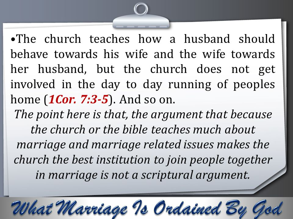 Your Logo The church teaches how a husband should behave towards his wife and the wife towards her husband, but the church does not get involved in th