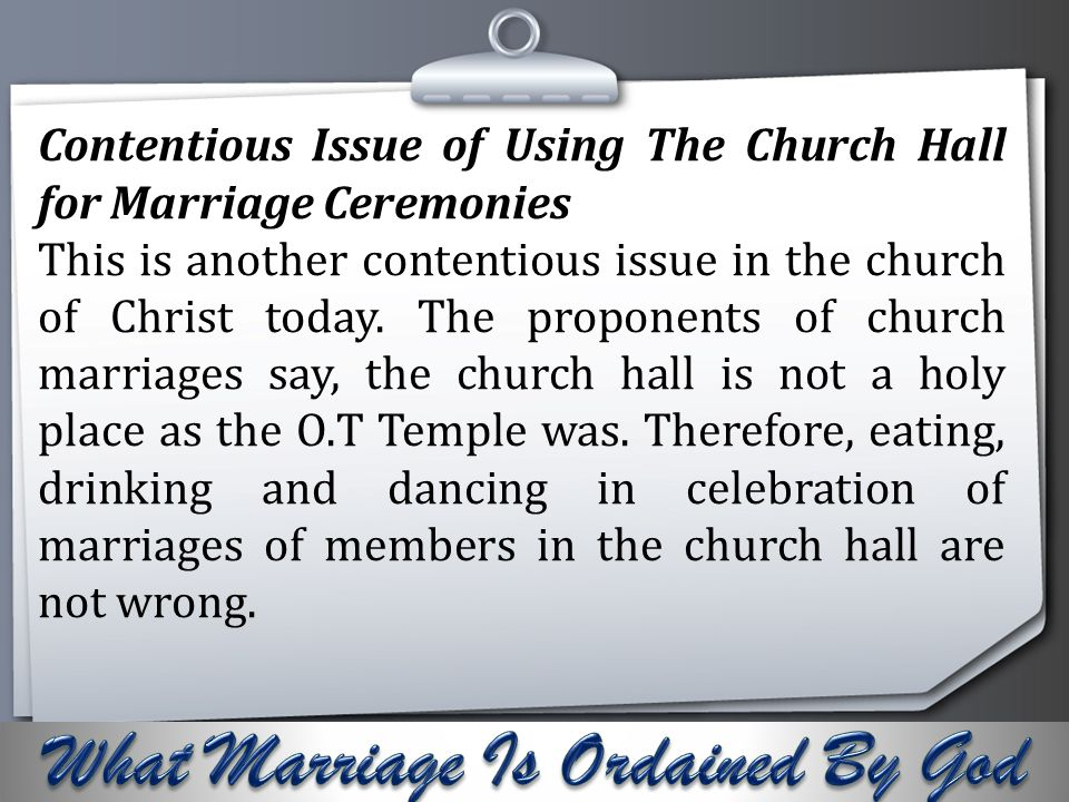 Your Logo Contentious Issue of Using The Church Hall for Marriage Ceremonies This is another contentious issue in the church of Christ today. The prop
