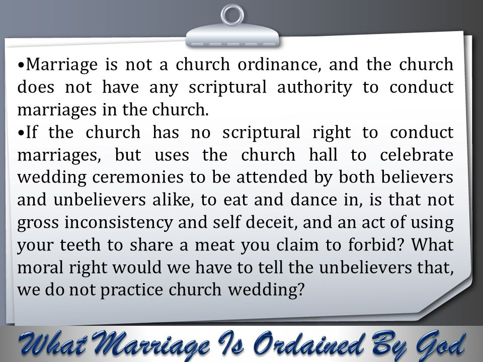 Your Logo Marriage is not a church ordinance, and the church does not have any scriptural authority to conduct marriages in the church. If the church
