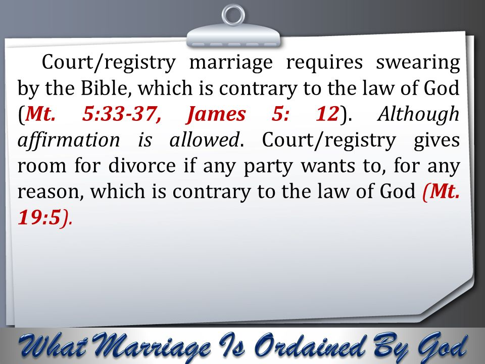 Your Logo Court/registry marriage requires swearing by the Bible, which is contrary to the law of God (Mt. 5:33-37, James 5: 12). Although affirmation