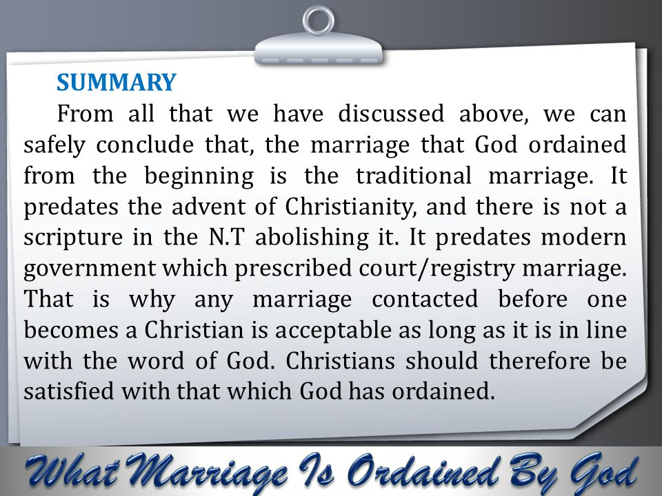 Your Logo SUMMARY From all that we have discussed above, we can safely conclude that, the marriage that God ordained from the beginning is the traditi
