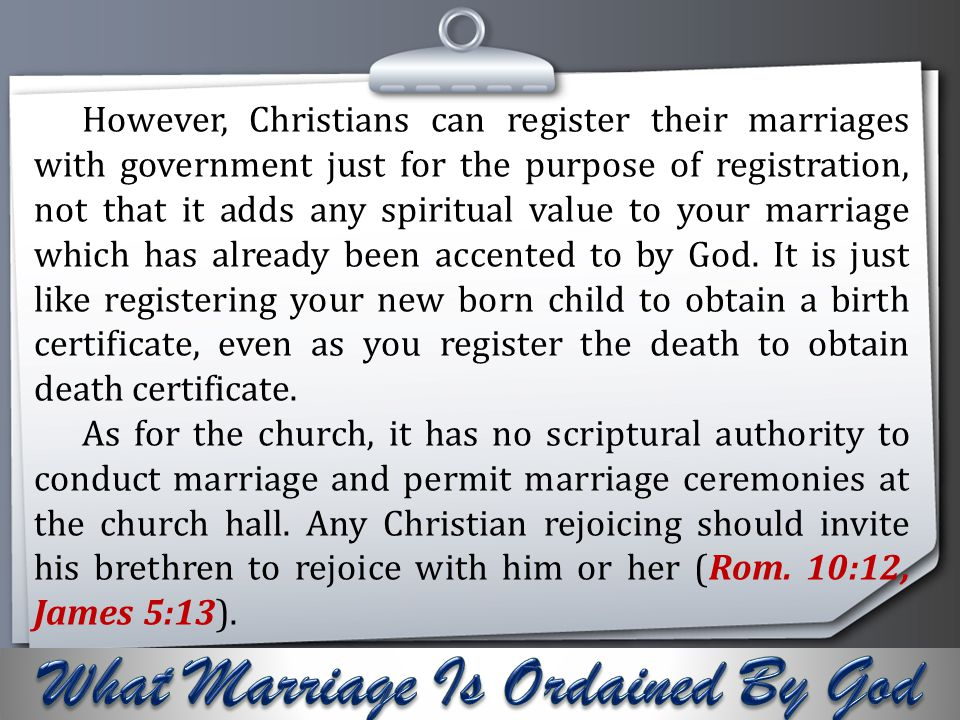 Your Logo However, Christians can register their marriages with government just for the purpose of registration, not that it adds any spiritual value