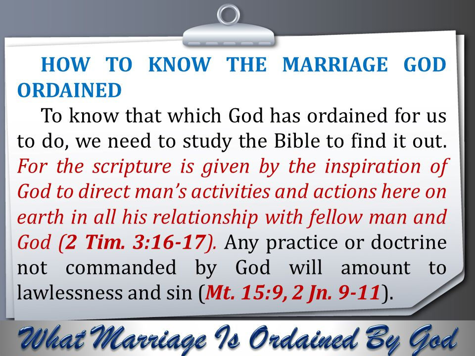 Your Logo HOW TO KNOW THE MARRIAGE GOD ORDAINED To know that which God has ordained for us to do, we need to study the Bible to find it out. For the s