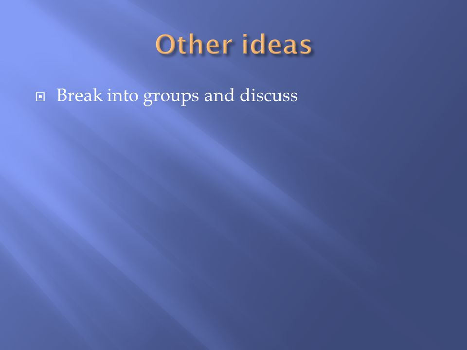  Break into groups and discuss
