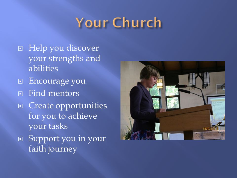  Help you discover your strengths and abilities  Encourage you  Find mentors  Create opportunities for you to achieve your tasks  Support you in your faith journey
