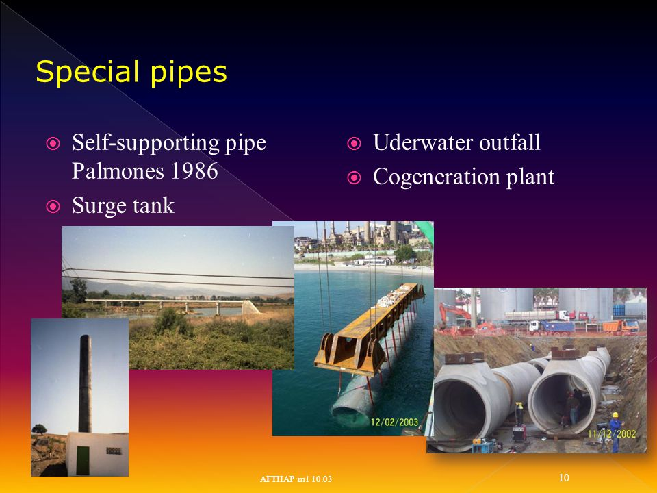  Self-supporting pipe Palmones 1986  Surge tank  Uderwater outfall  Cogeneration plant AFTHAP m1 10.03 10 Special pipes