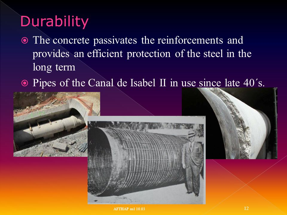  The concrete passivates the reinforcements and provides an efficient protection of the steel in the long term  Pipes of the Canal de Isabel II in u