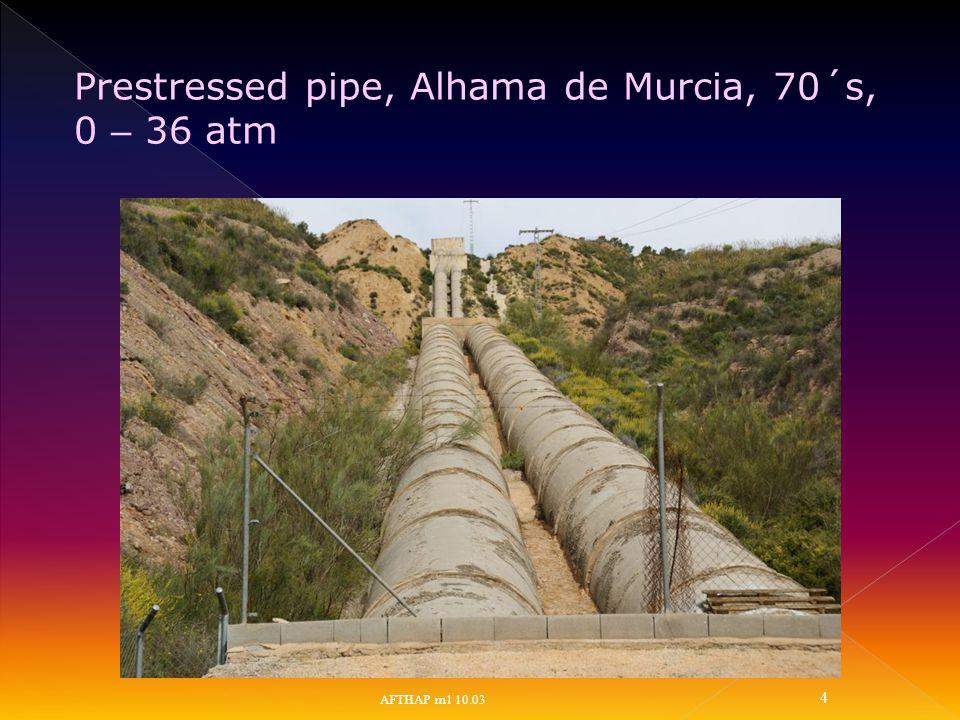 AFTHAP m1 10.03 4 Prestressed pipe, Alhama de Murcia, 70´s, 0 – 36 atm