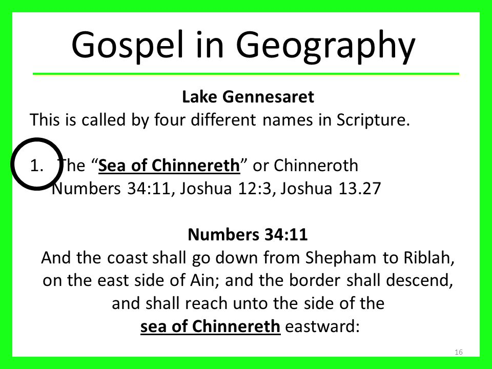 16 Lake Gennesaret This is called by four different names in Scripture.