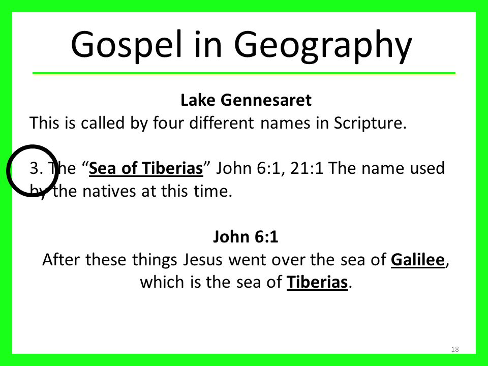 18 Lake Gennesaret This is called by four different names in Scripture.