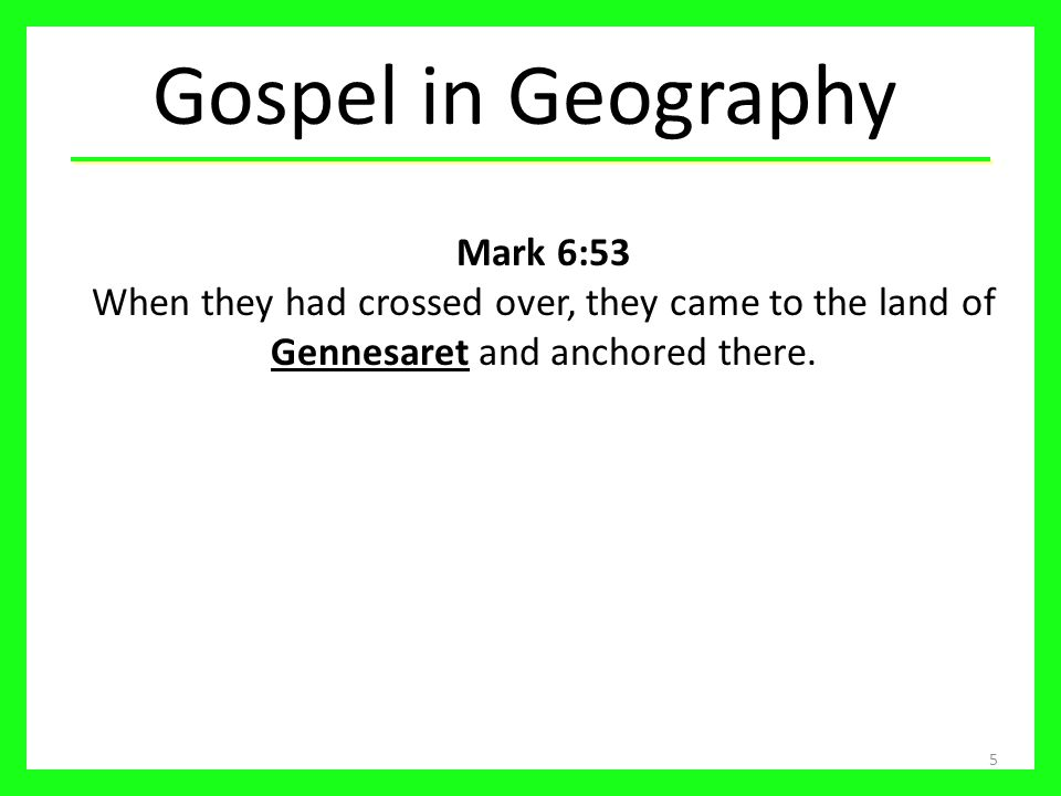 5 Mark 6:53 When they had crossed over, they came to the land of Gennesaret and anchored there.