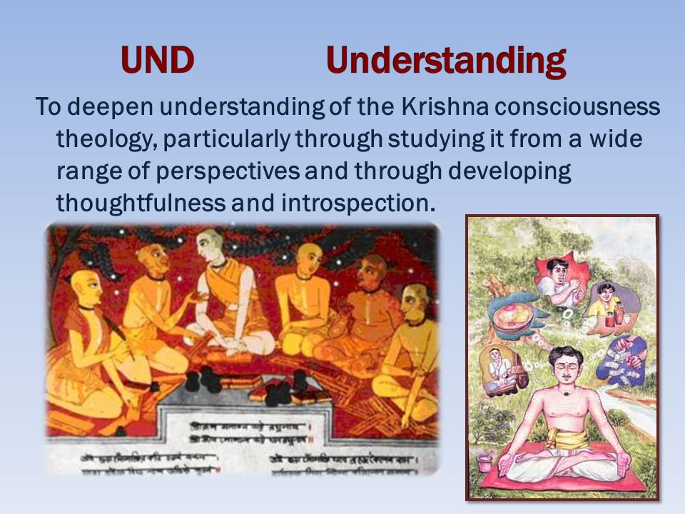 To deepen understanding of the Krishna consciousness theology, particularly through studying it from a wide range of perspectives and through developing thoughtfulness and introspection.