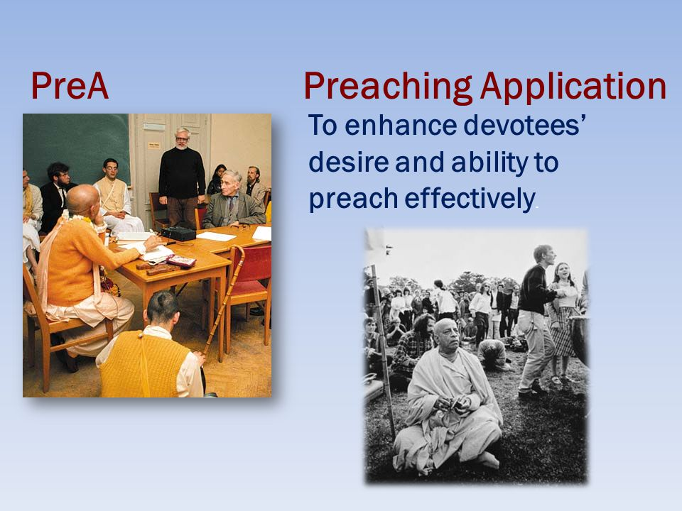 PreAPreaching Application To enhance devotees' desire and ability to preach effectively.