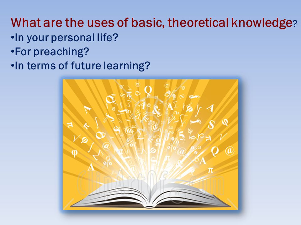 What are the uses of basic, theoretical knowledge .